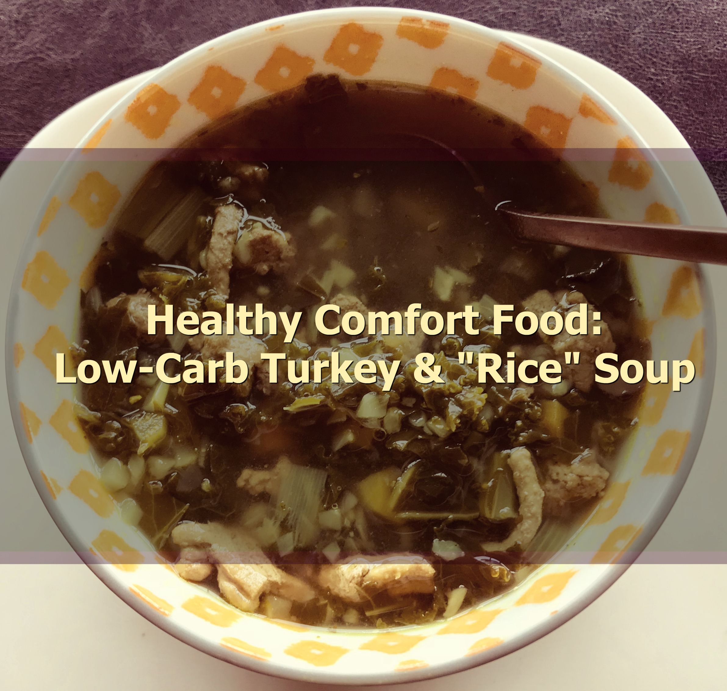 """Low-Carb Turkey and """"Rice"""" Soup"""