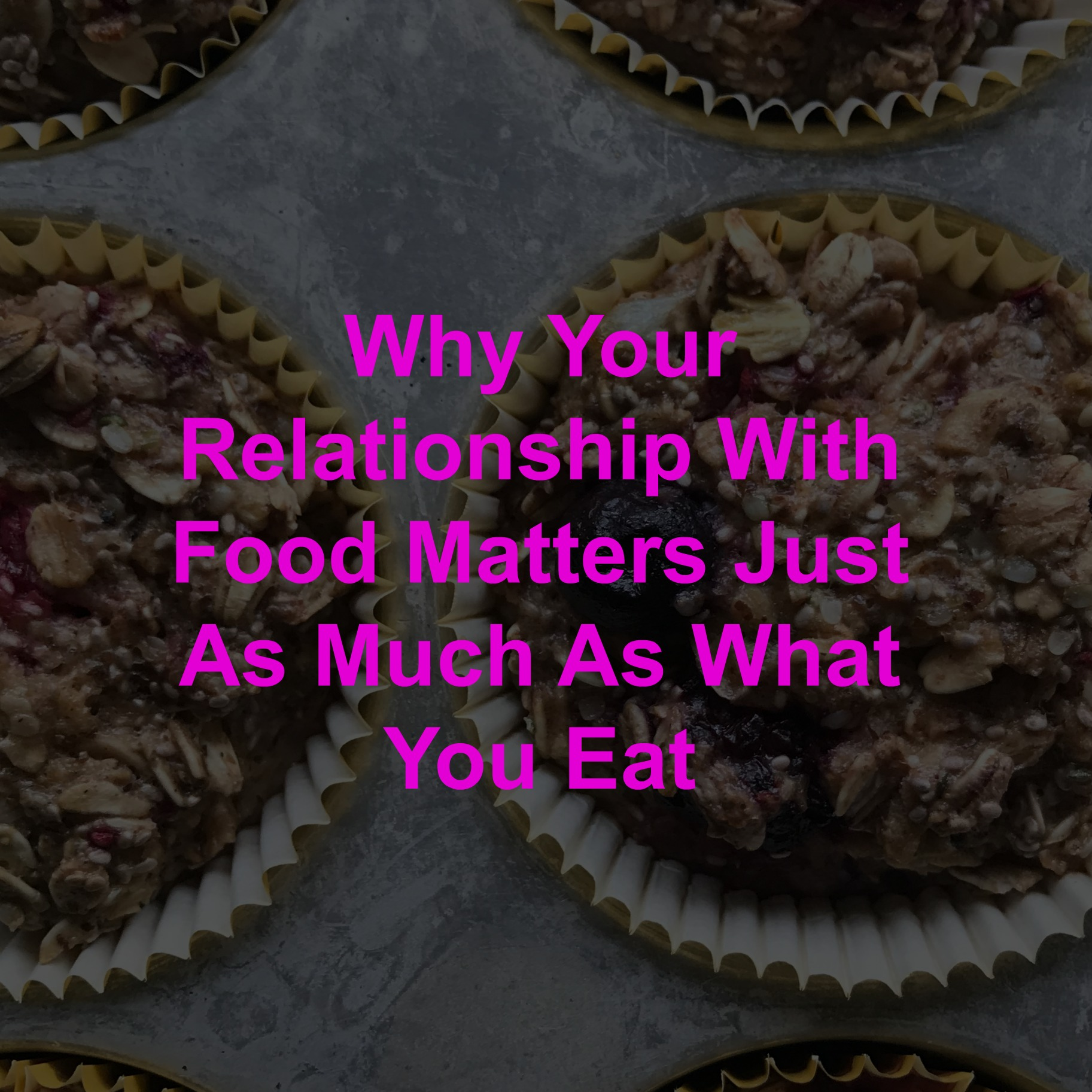 Why Your Relationship With Food Matters Just As Much As What You Eat